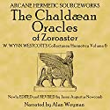 The Chaldean Oracles: W. Wynn Westcott's Collectanea Hermetica, Volume 6 (       UNABRIDGED) by W. Wynn Westcott, Jason Augustus Newcomb Narrated by Alan Weyman