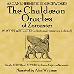 The Chaldean Oracles: W. Wynn Westcott's Collectanea Hermetica, Volume 6 | W. Wynn Westcott,Jason Augustus Newcomb