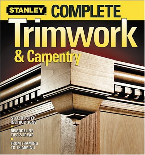 Complete Trimwork and Carpentry (Stanley Complete)