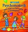 Psychomotorik. Spiel, Spa� und Bewegung im Kindergarten: �ber 100 Ideen