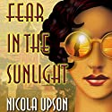 Fear in the Sunlight: Josephine Tey Mysteries, Book 4 (       UNABRIDGED) by Nicola Upson Narrated by Wanda McCaddon