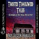 Twisted Tumbleweed Tales   Paul Victor Wargelin