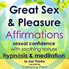 Great Sex & Pleasure Affirmations: Sexual Confidence with Soothing Nature Hypnosis & Meditation Rede von Joel Thielke Gesprochen von: Catherine Perry