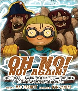 Oh No! Not Again!: (Or How I Built a Time Machine to save History) (Or
