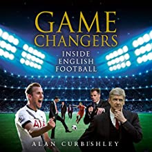 Game Changers: Inside English Football: From the Boardroom to the Bootroom Audiobook by Alan Curbishley Narrated by Colin Mace