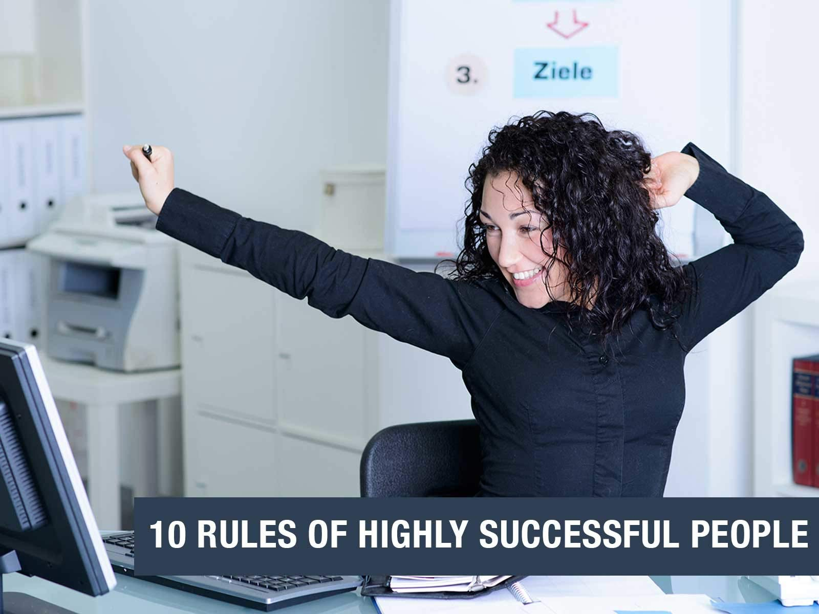 10 Rules of highly successful People