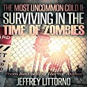 Surviving in the Time of Zombies: The Most Uncommon Cold, Book 2 (       UNABRIDGED) by Jeffrey Littorno Narrated by Todd Menesses