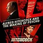 Alfred Hitchcock and the Making of Psycho | Stephen Rebello