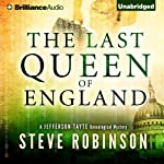 The Last Queen of England: Jefferson Tayte Genealogical Mystery, Book 3 | Steve Robinson