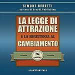 La Legge di Attrazione e la resistenza al cambiamento | Simone Bedetti