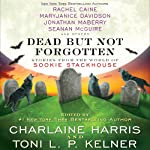 Dead but Not Forgotten: Stories from the World of Sookie Stackhouse (       UNABRIDGED) by Charlaine Harris (editor), Toni L. P. Kelner (editor), Rachel Caine, MaryJanice Davidson, Leigh Evans, Jonathan Maberry, Seanan McGuire Narrated by Johanna Parker