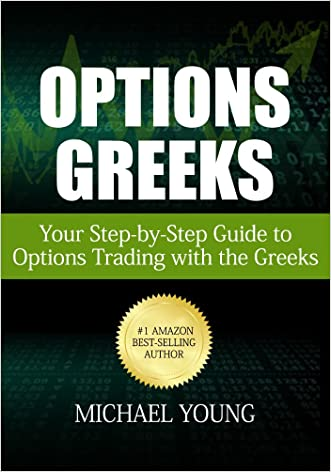 Options Greeks: Your Step-by-Step Guide to Options Trading with the Greeks written by Michael Young