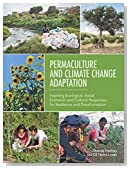 Permaculture and Climate Change Adaptation: Inspiring Ecological, Social, Economic and Cultural Responses for Resilience and Transformation