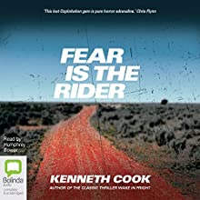 Fear Is the Rider Audiobook by Kenneth Cook Narrated by Humphrey Bower