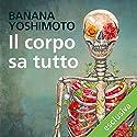 Il corpo sa tutto Hörbuch von Banana Yoshimoto Gesprochen von: Marianna Jensen