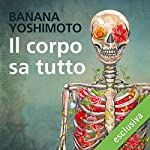 Il corpo sa tutto | Banana Yoshimoto