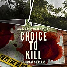 Choice to Kill: A Murder on Maui Mystery Audiobook by Robert W. Stephens Narrated by James Fouhey