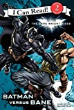The Dark Knight Rises: Batman versus Bane (I Can Read Book 2)