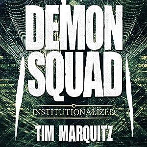 Institutionalized: Demon Squad, Book 10 Hörbuch von Tim Marquitz Gesprochen von: Noah Michael Levine