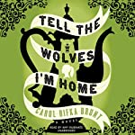 Tell the Wolves I'm Home: A Novel (       UNABRIDGED) by Carol Rifka Brunt Narrated by Amy Rubinate