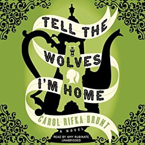 Tell the Wolves I'm Home: A Novel | [Carol Rifka Brunt]