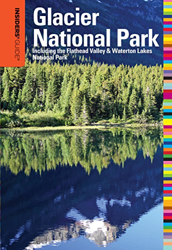 Insiders' Guide® to Glacier National Park: Including The Flathead Valley & Waterton Lakes National Park (Insiders'