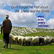 Don't Forget the Part About the Sheep and the Goats: Can We Pick and Choose from What Jesus Said? Audiobook by Jon Zens Narrated by Dorothy Deavers