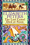 The Last Camel Died at Noon (Amelia Peabody Murder Mystery) - Elizabeth Peters