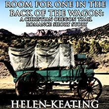 Room for One in the Back of the Wagon: A Christian Oregon Trail Romance Short Story (       UNABRIDGED) by Helen Keating Narrated by Mary Conway