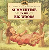 Summertime in the Big Woods: Adapted from the Little House Books by Laura Ingalls Wilder (My First Little House Books)