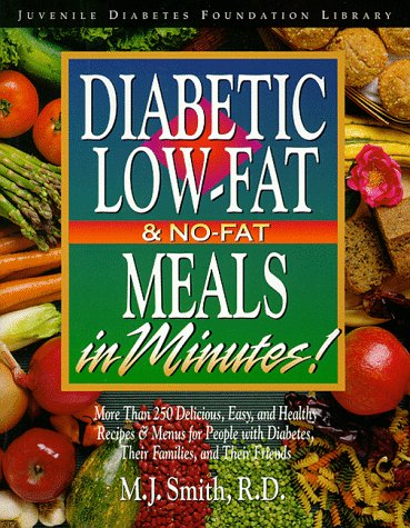 Diabetes Low-Fat and No-Fat Meals in Minutes: More Than 250 Delicious, Easy, and Healthy Recipes & Menus for People with Diabetes, Their Families, and Their Friends