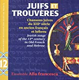 Juifs et Trouvères: Jewish songs of the 13th Century in old French and Hebrew