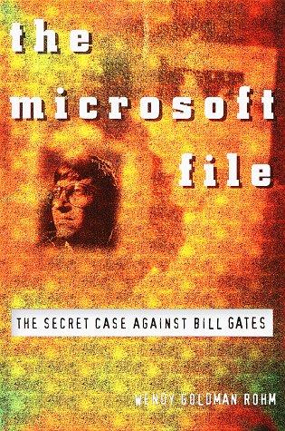 The Microsoft File : The Secret Case against Bill Gates, Wendy Goldman Rohm