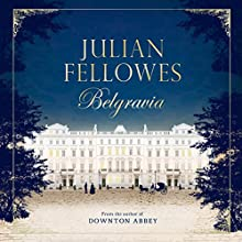 Julian Fellowes's Belgravia Audiobook by Julian Fellowes Narrated by Juliet Stevenson