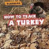 How to Track a Turkey (Scatalog: a Kid's Field Guide to Animal Poop)