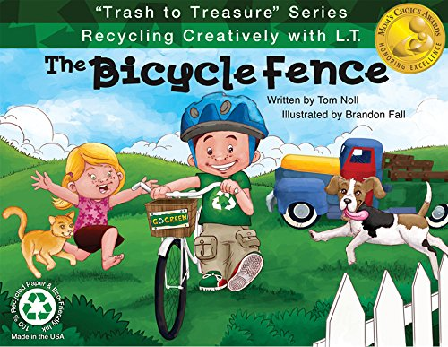 The Bicycle Fence (Trash to Treasure Series: Recycling Creatively with L.T)