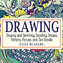 Drawing and Sketching, Doodling, Shapes, Patterns, Pictures and Zen Doodle Audiobook by Eliza Mcadams Narrated by Martin James