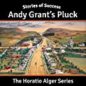 Andy Grant's Pluck: Stories of Success Audiobook by Horatio Alger Narrated by Ben Gillman