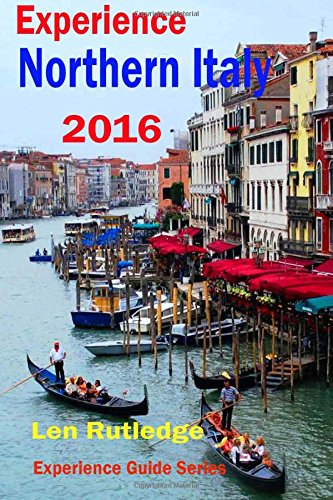 Experience Northern Italy 2016: Volume 3 (Experience Guides)