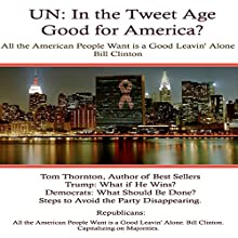 UN: In the Tweet Age: Good for America or Not? Audiobook by Tom Thornton Narrated by Deaver Brown