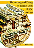 The Arming and Fitting of English Ships of War, 1600-1815 (0870210092) by Lavery, Brian