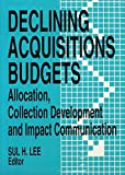 img - for Declining Acquisitions Budgets: Allocation, Collection Development and Impact Communication by Sul H Lee (1994-03-01) book / textbook / text book