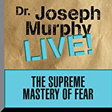 The Supreme Mastery of Fear: Dr. Joseph Murphy LIVE! Speech by Joseph Murphy Narrated by Joseph Murphy