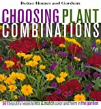 Choosing Plant Combinations: 501 beautiful ways to mix and match color and shape in the garden (Better Homes & Gardens)