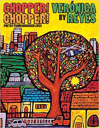Chopper! Chopper! Poetry from Bordered Lives written by Veronica Reyes