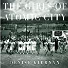 The Girls of Atomic City: The Untold Story of the Women Who Helped Win World War II Audiobook by Denise Kiernan Narrated by Cassandra Campbell