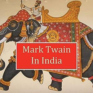 Mark Twain in India Hörbuch von Mark Twain Gesprochen von: Christopher A Leonard