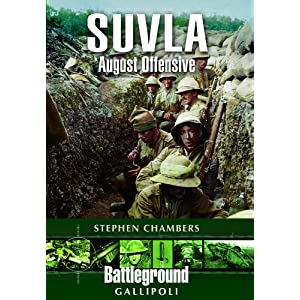 SUVLA: AUGUST OFFENSIVE - GALLIPOLI (Battleground I) Stephen Chambers