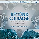 Beyond Courage: The Untold Story of Jewish Resistance During the Holocaust (       UNABRIDGED) by Doreen Rappaport Narrated by Emily Beresford, Jeff Crawford