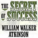 The Secret of Success: Self-Healing by Thought Force (       UNABRIDGED) by William Walker Atkinson Narrated by Don Hagen
